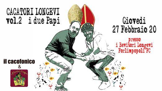 Cacatori Longevi vol.2 (i due Papi) @ Bevitori Longevi